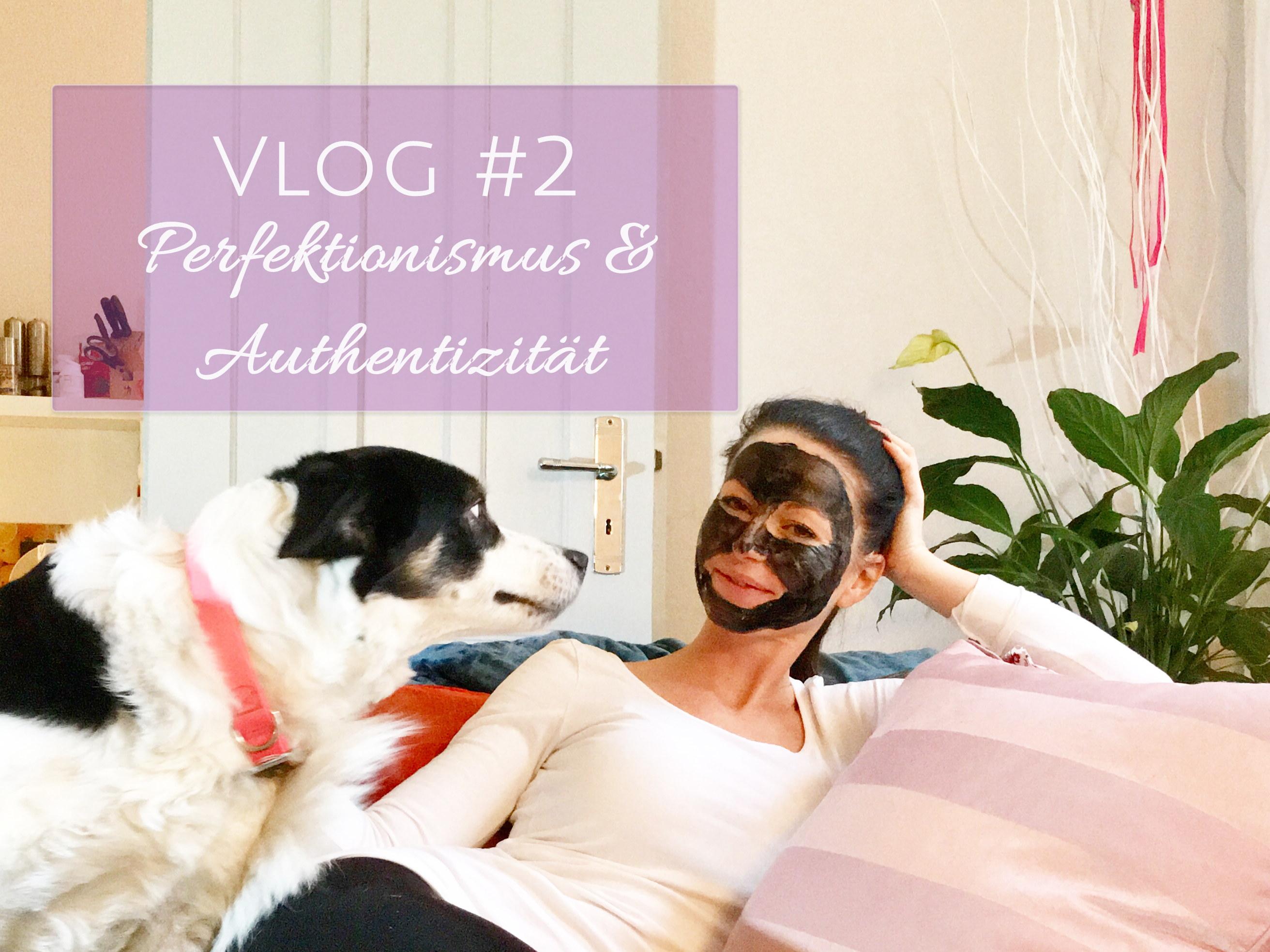 Vlog #2 2018 – Perfektionismus, Authentizität & inneres Glück