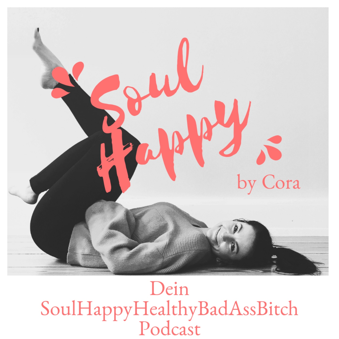 Soul Happy by Cora – Podcast Episode 1: be fully alive
